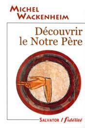 Decouvirir Le Notre Pere - Couverture - Format classique
