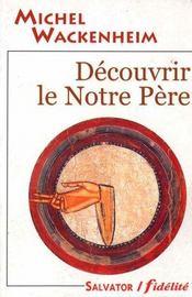 Decouvirir Le Notre Pere - Intérieur - Format classique