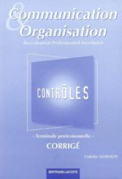 Communication et organisation ; terminale professionnelle secrétariat ; corrigé contrôles - Couverture - Format classique