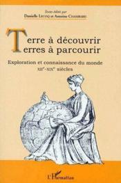 Terre à découvrir, terres à parcourir ; exploration et connaissance du monde, XIIe-XIXe siècles - Couverture - Format classique