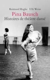 Pina Bausch, histoires de théâtre dansé - Couverture - Format classique