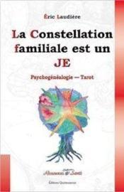La constellation familiale est un je ; psychogénéalogie, tarot - Couverture - Format classique