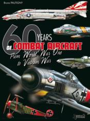 Vente livre :  1914-1974 Air Warfare ; 60 years of combat aircraft from World War I to Vietnam war  - Bruno Pautigny