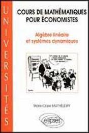 Cours De Mathematiques Pour Economistes Algebre Lineaire Et Systemes Dynamiques - Intérieur - Format classique