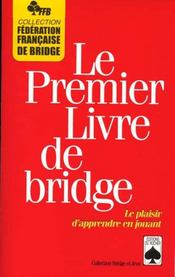 Vente livre :  Le premier livre de bridge  - Fed Fr Bridge - Collectif - Federation Francaise