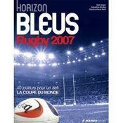 Horizon bleus rugby ; 40 bleus pour gagner la coupe du monde (édition 2007) - Intérieur - Format classique