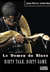 Vente livre :  Le démon du blues ; dirty talk, dirty game  - Jean-Pierre Labarthe