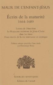 Maur de l'Enfant-Jésus ; écrits de la maturité, 1664-1689 - Couverture - Format classique