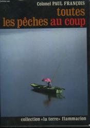 Toutes Les Peches Au Coup. Methodes Pratiques Raisonnees. - Couverture - Format classique