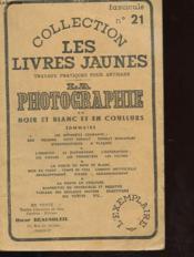 Collection Les Livres Jaunes N°21 - La Photographie En Noir Et Blanc Et En Couleurs - Couverture - Format classique