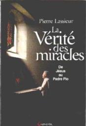 La verite des miracles ; de jesus au padre pio - Couverture - Format classique