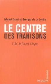 Le centre des trahisons ; l'udf de giscard à bayrou - Couverture - Format classique