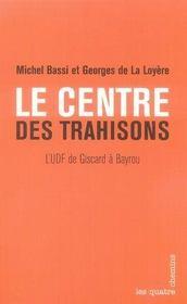Le centre des trahisons ; l'udf de giscard à bayrou - Intérieur - Format classique