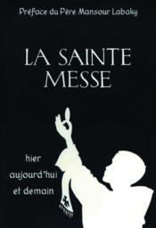La Sainte Messe Hier Aujourd'Hui Et Demain - Couverture - Format classique