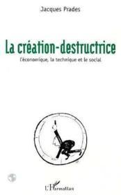 La Creation Destructrice - Couverture - Format classique