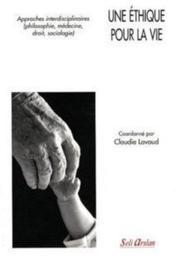 Une éthique pour la vie ; approches interdisciplinaire (philosophie, médecine, droit, sociologie) - Couverture - Format classique