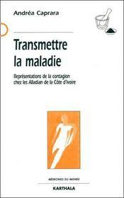 Transmettre la maladie ; représentations de la contagion chez les alladian de la Côte d'Ivoire - Couverture - Format classique