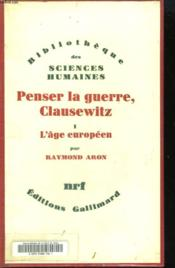 Penser La Guerre, Clausewitz. Tome 1 : L'Age Europeen. - Couverture - Format classique