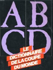Le Dictoinnaire De La Coupe Du Monde - Couverture - Format classique