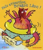 Vente livre :  Fais attention, dragon Léon !  - Kubler - Annie Kubler