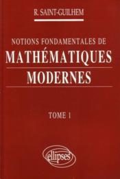 Notions Fondamentales De Mathematiques Modernes Tome 1 - Couverture - Format classique