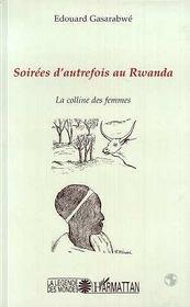 Soirees d'autrefois au Rwanda ; la colline des femmes - Intérieur - Format classique