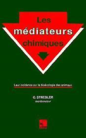 Les Mediateurs Chimiques : Leur Incidence Sur La Bioecologie Des Animaux - Couverture - Format classique