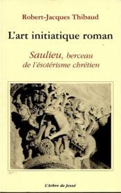 L'art initiatique roman ; Saulieu, berceau de l'ésotérisme chrétien - Couverture - Format classique