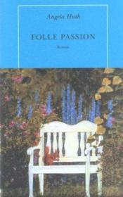 Une folle passion  - Angela Huth