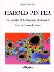 Harold Pinter ; the caretaker of the fragments of modernity ; étude de l'oeuvre de Pinter - Couverture - Format classique