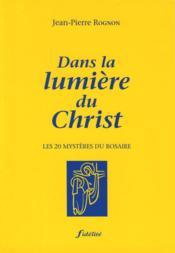 Dans La Lumiere Du Christ. Les 20 Mysteres Du Rosaire - Couverture - Format classique