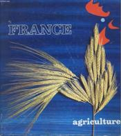 France Agriculture - Pour Une Agriculture Competitive - Physionomie Generale - Au Service De La Profession - Amenagement Et Equipement - La Preoduction - Les Induxtries Agricoles Et Alimentaires - Qualite Et Echanges - Marche Commun - Couverture - Format classique