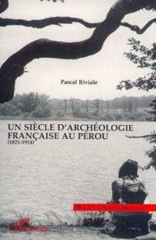 Siecle D'Archeologie Francaise Au Perou (1821-1914) - Couverture - Format classique