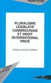 Pluralisme Legislatif Camerounais Et Droit International Prive - Intérieur - Format classique
