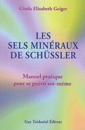 Les sels minéraux de schüssler ; manuel pratique pour se guérir soi-même - Couverture - Format classique