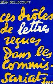 Ces Droles De Lettres Recues Dans Les Commissariats. Le Dossier Insolite. - Couverture - Format classique