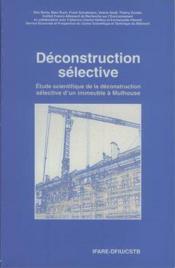 Deconstruction selective. etude scientifique de la deconstruction selective d'un immeuble a mulhouse - Couverture - Format classique