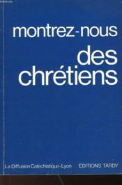Montrez-Nous Des Chretiens - Couverture - Format classique