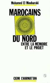 Marocains Du Nord Entre La Memoire Et Le Projet - Couverture - Format classique