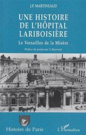 Histoire de l'hôpital Lariboisière ; le Versailles de la misère - Couverture - Format classique