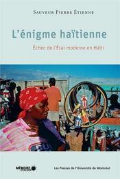 L'énigme haïtienne ; échec de l'Etat moderne en Haïti - Intérieur - Format classique