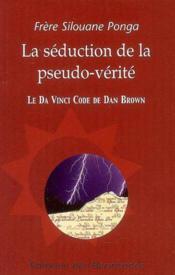 La Seduction De La Pseudo Verite: Le Da Vinci Code De Dan Brown - Couverture - Format classique