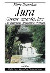 Jura-Grottes,Cascades,Lacs...150 Excursions.. - Couverture - Format classique