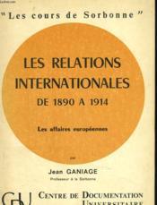 Les Relations Internationales De 1890 A 1914. Les Affaires Europeennes. - Couverture - Format classique