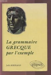 La grammaire grecque par l'exemple - Couverture - Format classique
