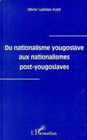 Du nationalisme yougoslave aux nationalismes post-yougoslaves - Couverture - Format classique