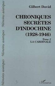 Chroniques secrètes d'Indochine (1928-1946) t.2 ; la cardinale - Intérieur - Format classique