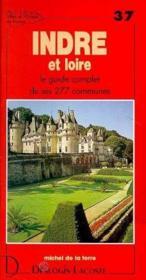 Indre et Loire ; le guide complet de ses 277 communes - Couverture - Format classique