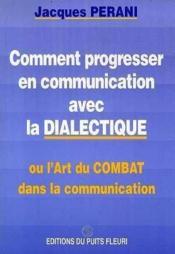 Comment Progresser En Communication Avec La Dialectique Ou L'Art Du Combat Dans La Communication - Couverture - Format classique