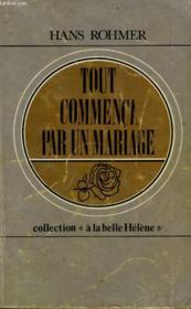 Tout Commenca Par Un Mariage. Collection : A La Belle Helene N° 3 - Couverture - Format classique